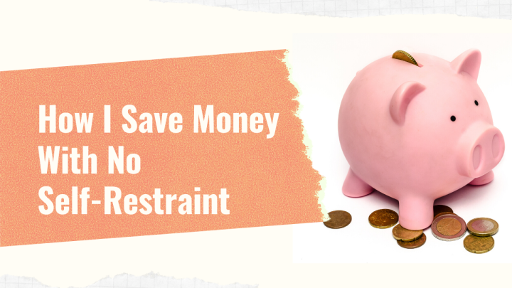 How I Save Money with No Self-Restraint